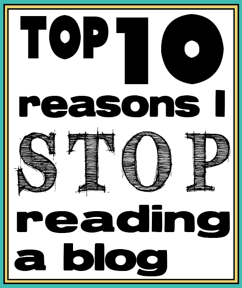Top 10 reasons I stop reading a blog