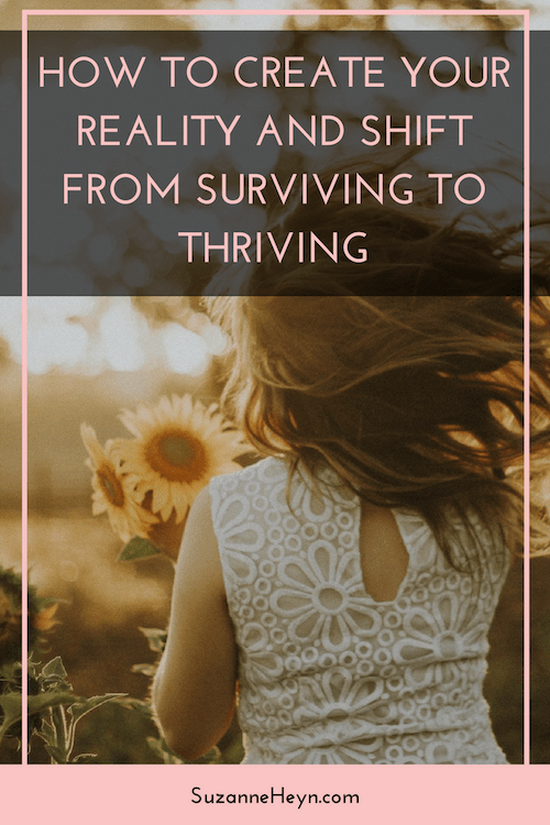 create your reality and shift from surviving to thriving
