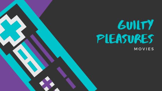 Guilty Pleasures – Movies