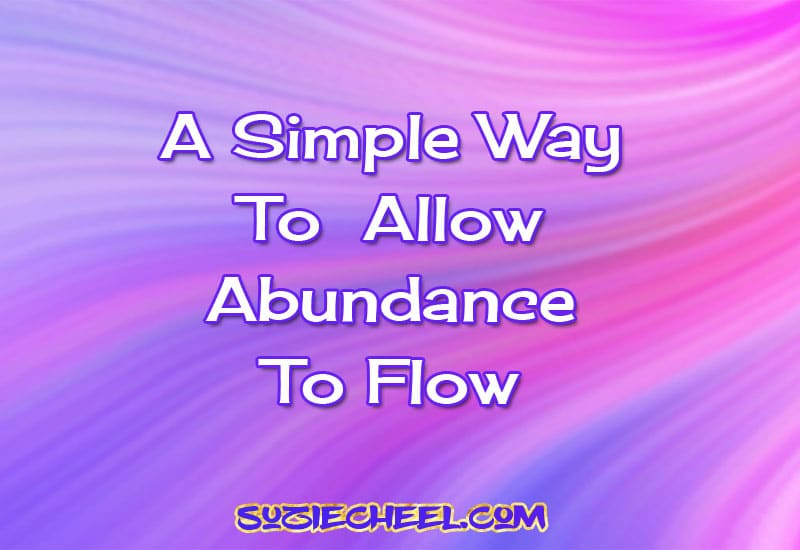 A Simple Way To  Allow  Abundance To Flow