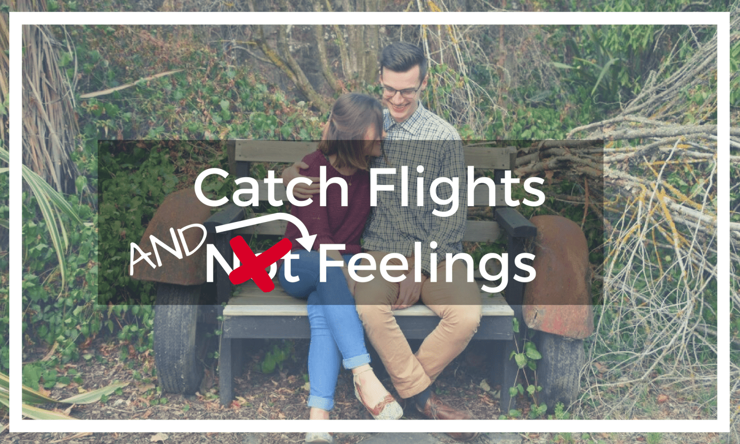 Catch Flights Not Feelings – Why Not Both?