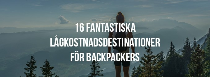 16 Fantastiska Lågkostnadsdestinationer för Backpackers