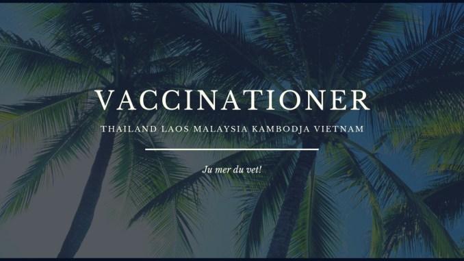 Vaccinationer för Thailand Laos Vietnam Malaysia och Kambodja