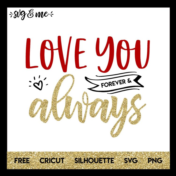 Download Love You Forever and Always - SVG & Me