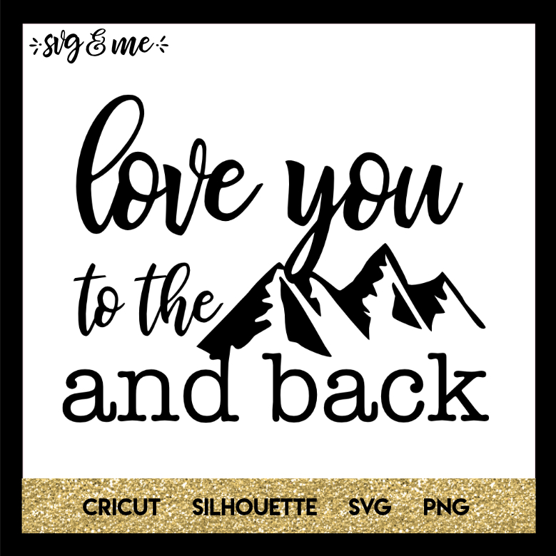 Download Love You to the Mountains and Back - SVG & Me