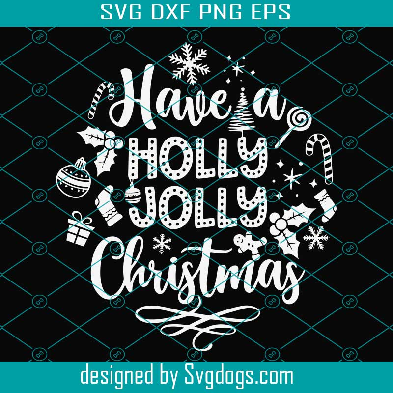 Download download holly jolly svg, christmas svg, christmas svg design,christmas cut free available in all formats: Have A Holly Jolly Christmas Svg Christmas Svg Holly Jolly Svg Merry Christmas Svg Svgdogs