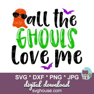 Download All The Ghouls Love Me SVG Files For Cricut And Silhouette