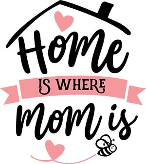 Home Is Where Mom Is SVG Download