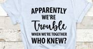 Apparently We're Trouble When We're Together SVG for Shirt