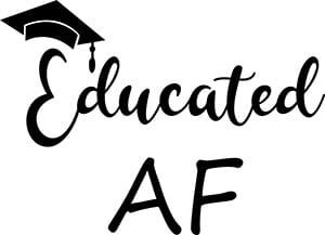 Educated AF SVG Download