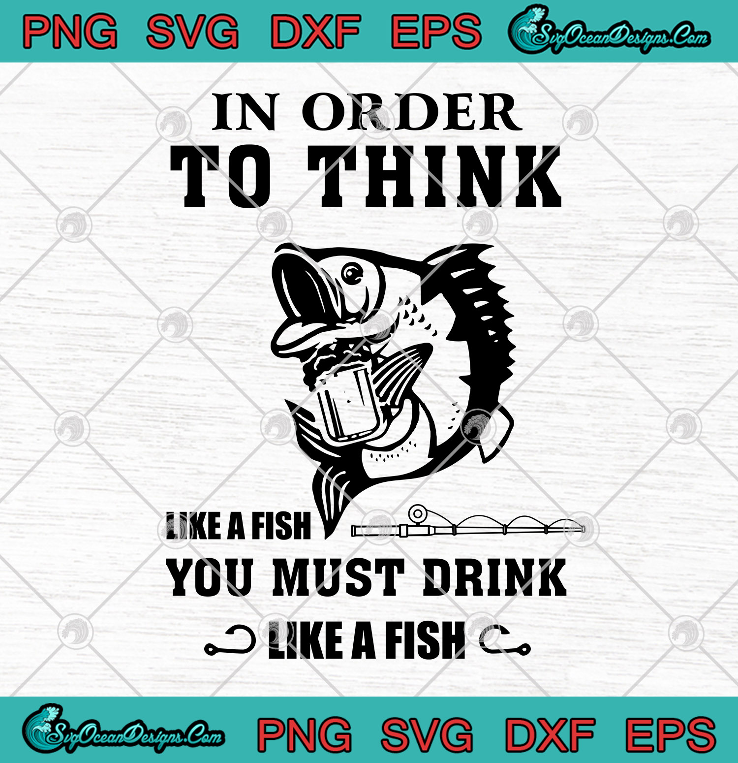 Download In Order To Think Like A Fish You Must Drink Like A Fish Svg Png Eps Dxf Fishing Vector Art Svg Png Eps Dxf Cricut Silhouette Designs Digital Download