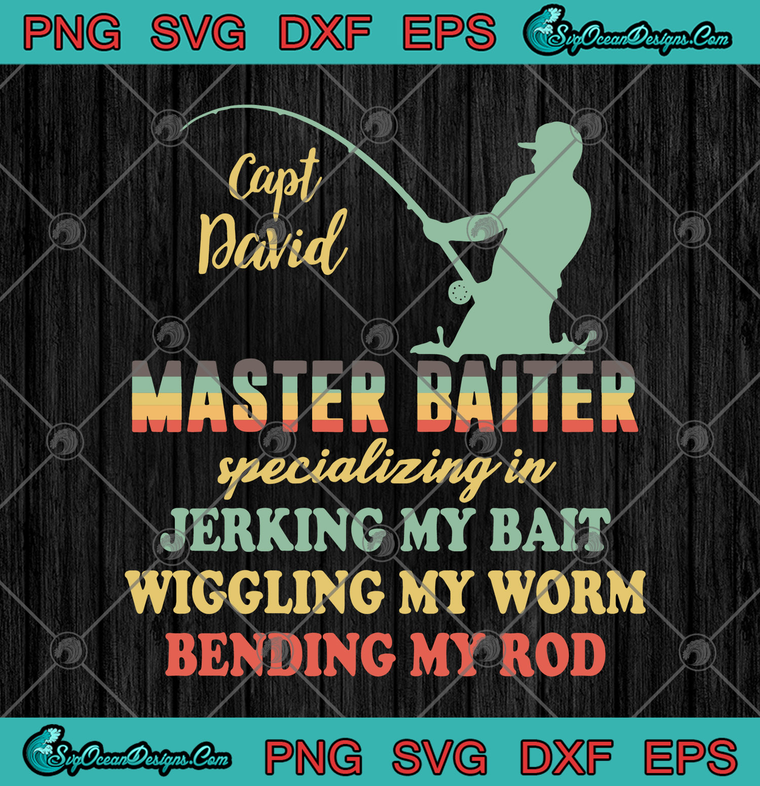 Download Capt David Master Baiter Specializing In Jerking My Bait Wiggling My Worm Bending My Rod Svg Png Cutting File Cricut Silhouette Art Svg Png Eps Dxf Cricut Silhouette Designs Digital Download