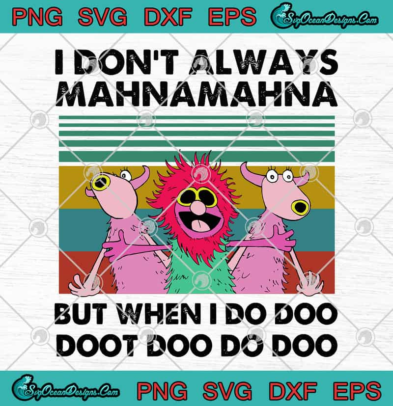 I Dont T Always Mahnamahna But When I Do Doo Doot Doo Do Doo Svg Png Eps Dxf Cutting File Cricut File Designs Digital Download