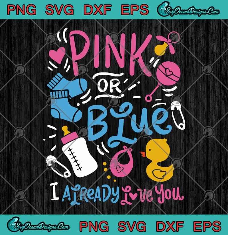 Download Pink Or Blue I Already Love You Gender Reveal Baby SVG PNG ...