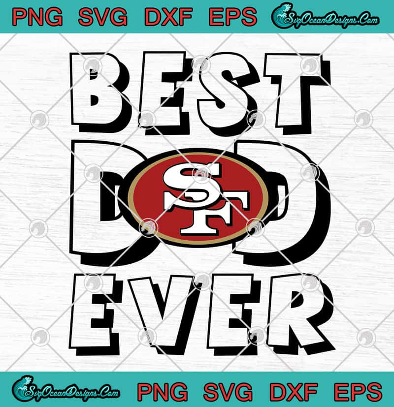 San Francisco 49ers Best Dad Ever Father S Day American Football Svg Png Eps Dxf Cricut File Silhouette Art Designs Digital Download