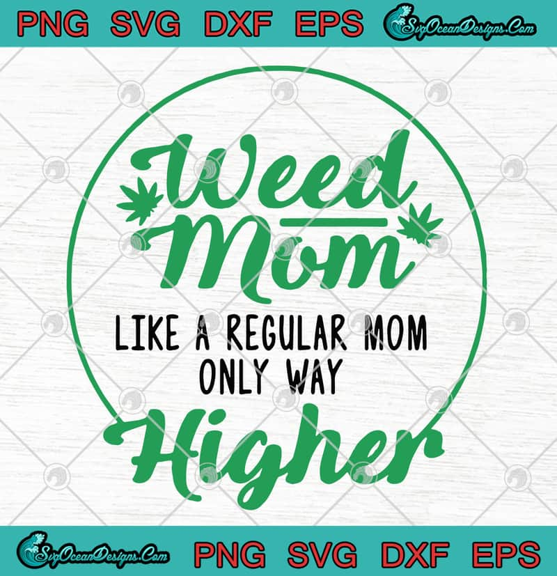 Weed Mom Like A Regular Mom Only Way Higher Svg Png Eps Dxf Funny 420 Cannabis Clipart Cutting File Cricut File Designs Digital Download