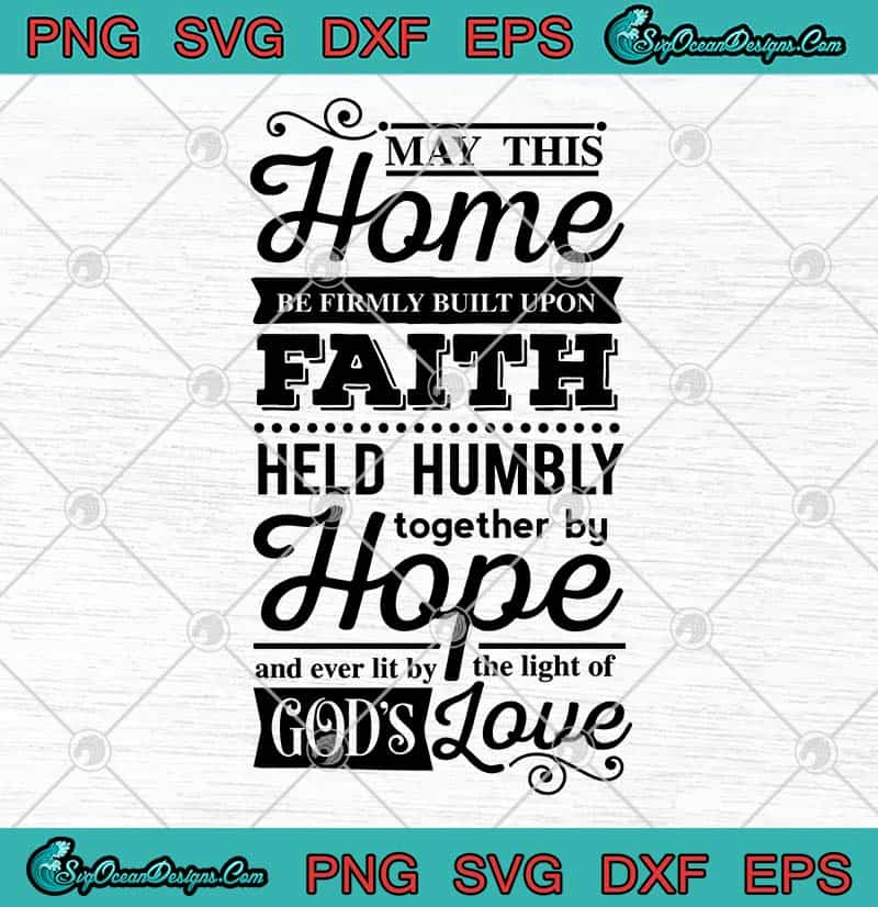 Download May This Home Be Firmly Built Upon Faith Held Humbly ...