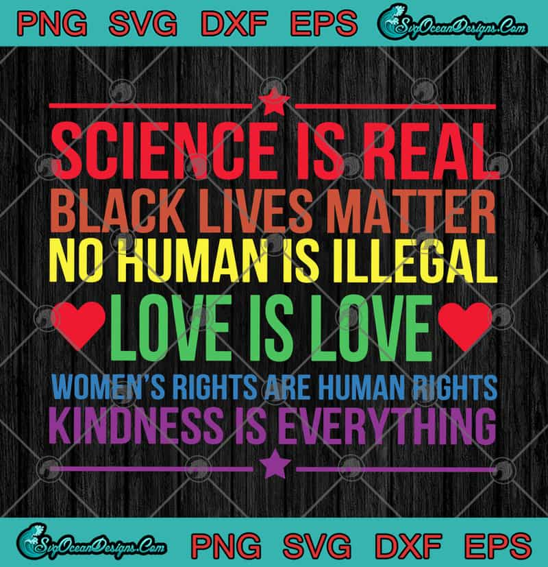 Science Is Real Black Lives Matter No Human Is Illegal Love Is Love Svg Png Eps Dxf Cricut File Silhouette Art Designs Digital Download