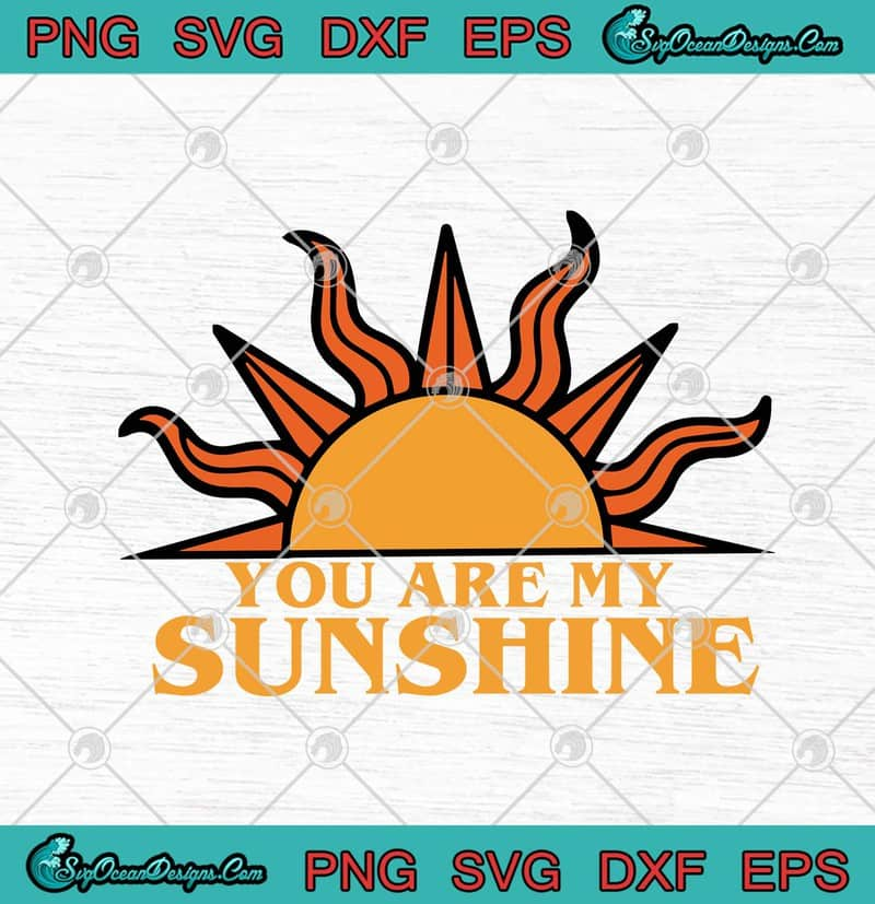 You Are My Sunshine Svg Png Eps Dxf Cricut File Silhouette Art Designs Digital Download