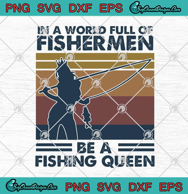 In A World Full Of Fishermen Be A Fishing Queen Vintage Svg Png Eps Dxf Fishing Lover Cricut File Silhouette Art Designs Digital Download