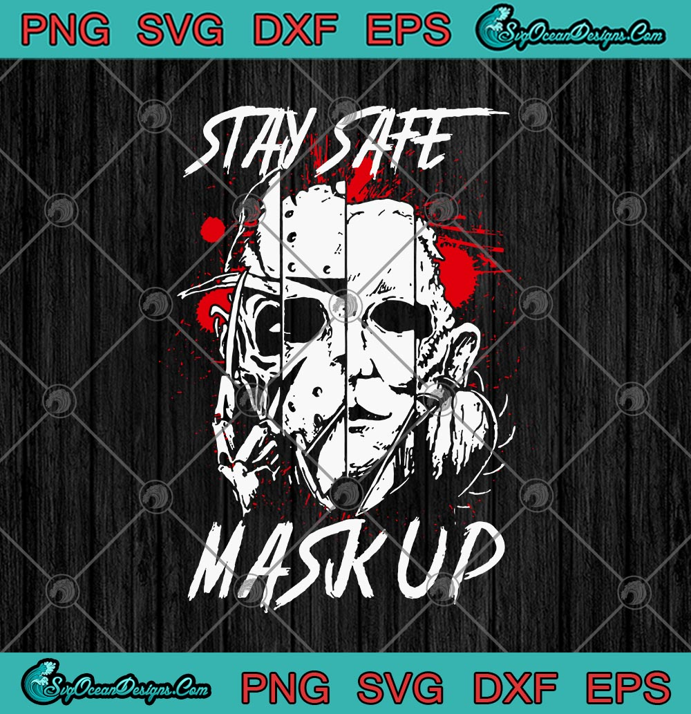 Freddy Krueger Jason Voorhees Michael Myers Leatherface Stay Safe Mask Up Halloween Svg Png Eps Dxf Cricut File Designs Digital Download