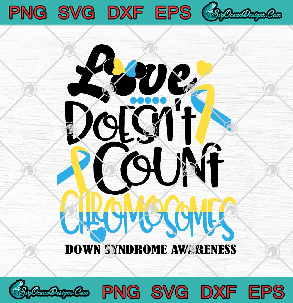 Download Love Doesn't Count Chromosomes Down Syndrome Awareness SVG ...