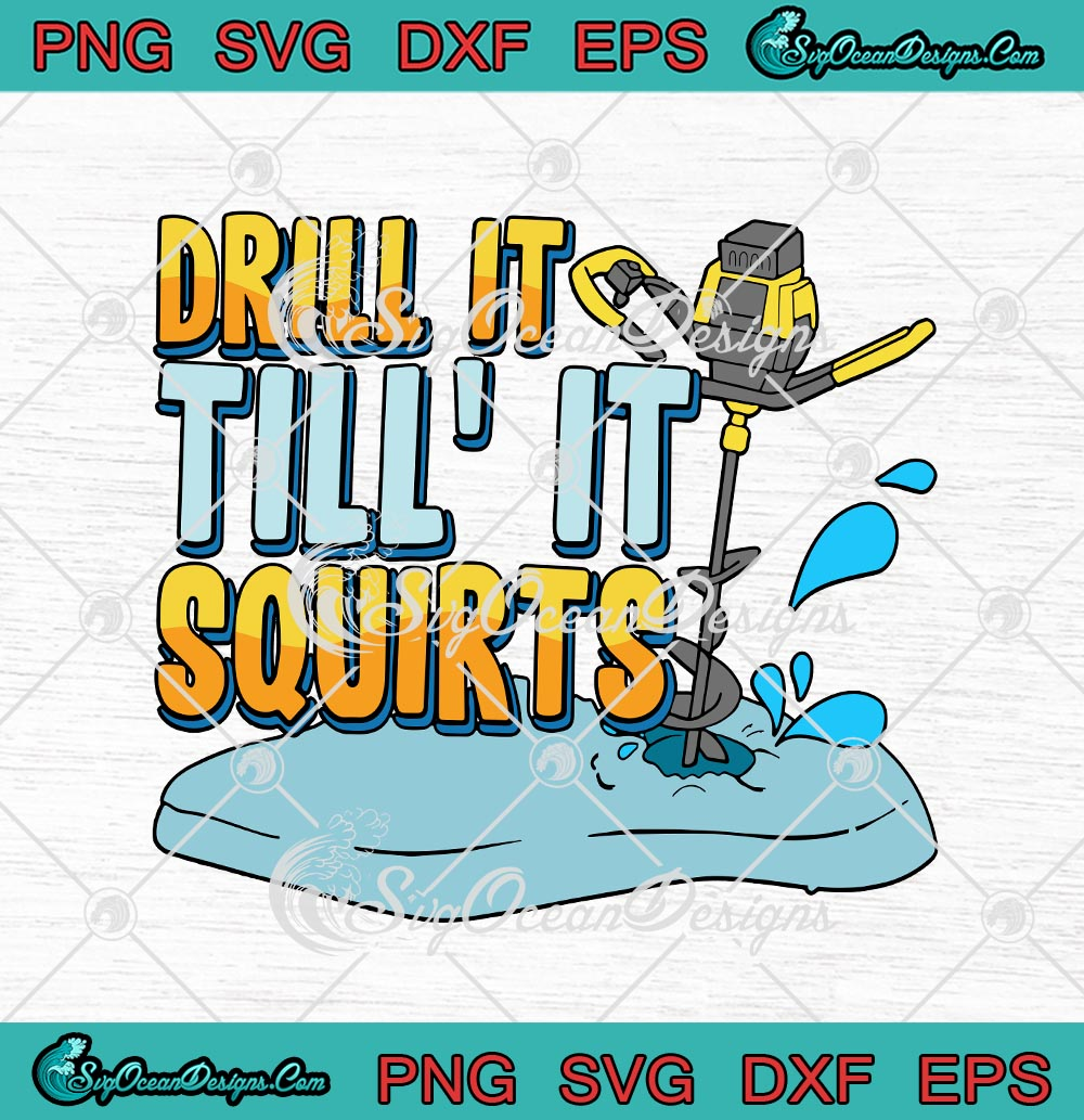 Download Drill It Till It Squirts Cold Ice Fishing Svg Png Eps Dxf Cricut Cameo File Silhouette Art Svg Png Eps Dxf Cricut Silhouette Designs Digital Download