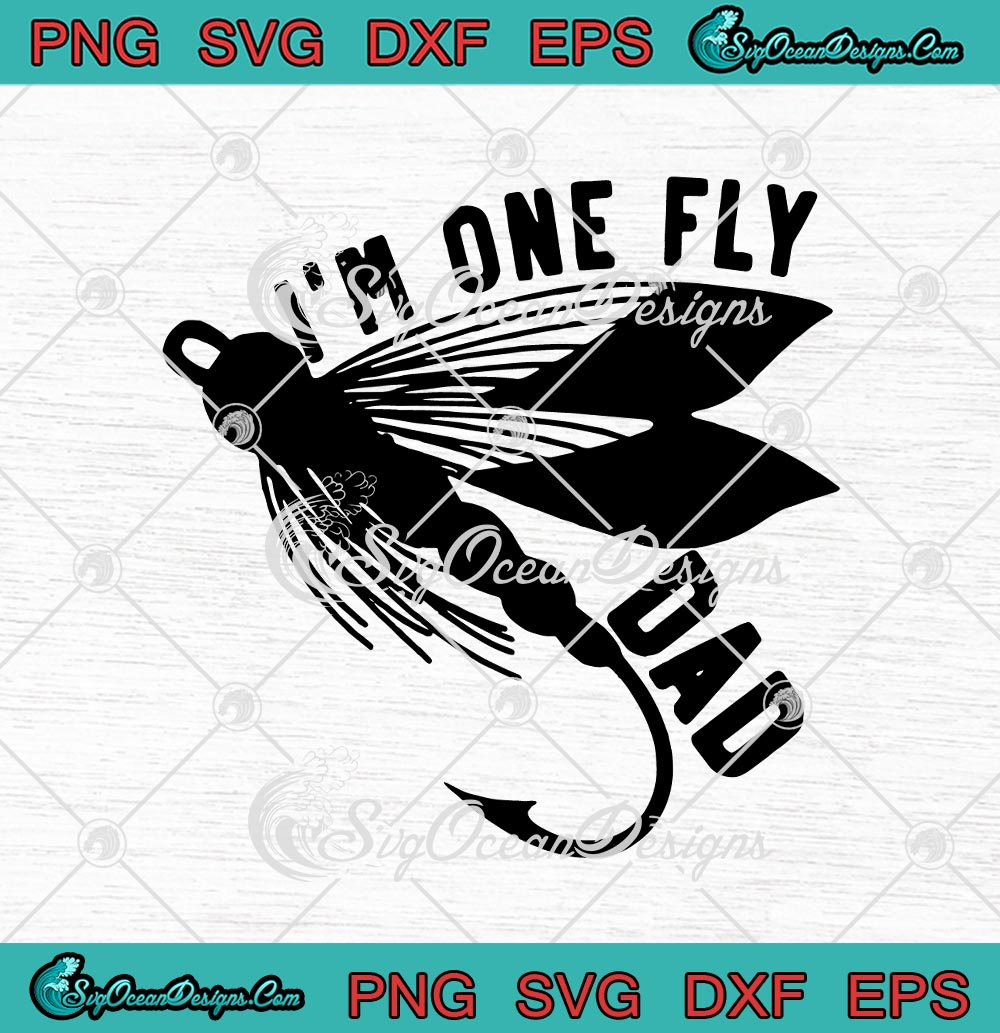 Download I M One Fly Dad Funny Fishing Dad Father S Day Svg Png Eps Dxf Cricut Cameo File Silhouette Art Svg Png Eps Dxf Cricut Silhouette Designs Digital Download