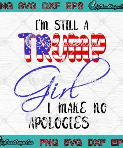 I'm Still A Trump Girl I Make No Apologies Funny svg cricut