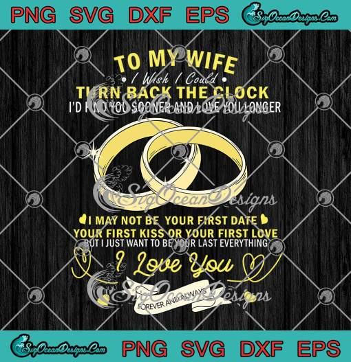 Wedding Rings To My Wife I Wish I Could Turn Back The Clock svg cricut