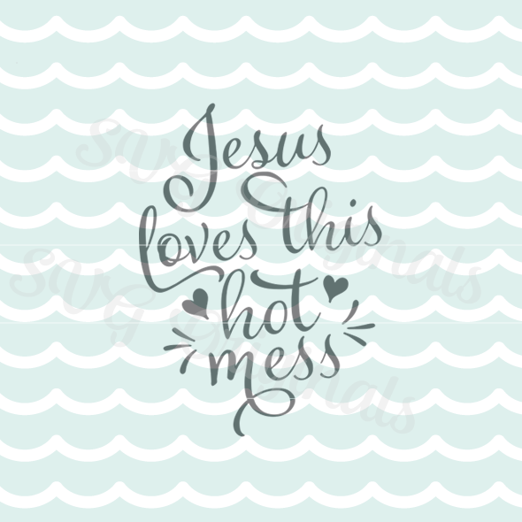 Download Jesus Loves This Hot Mess SVG Cutting File