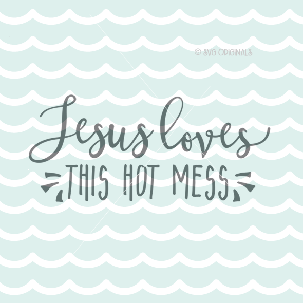Download Jesus Loves This Hot Mess 2 SVG Cutting File