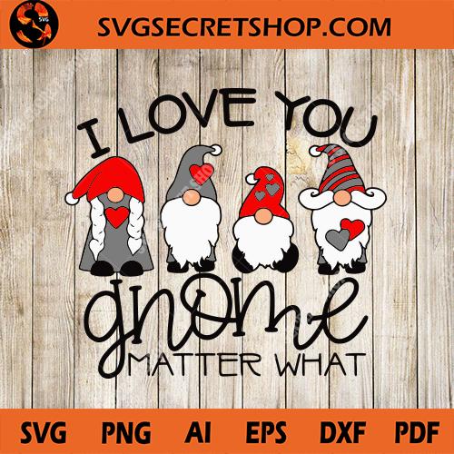 Download I Love You Gnome Matter What SVG, Gnome SVG, Gnome ...