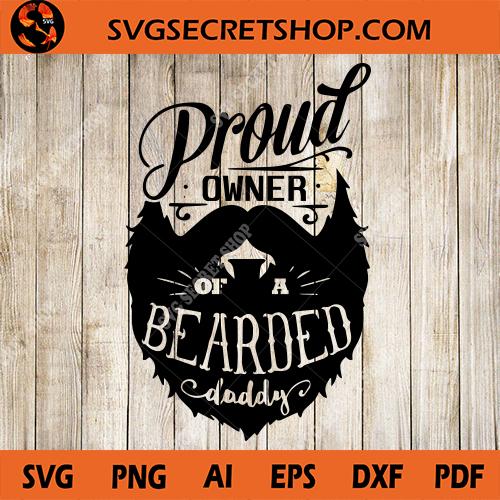 Proud Owner Of A Bearded Daddy Svg Beard Svg Daddy Svg Father S Day Svg Svg Secret Shop