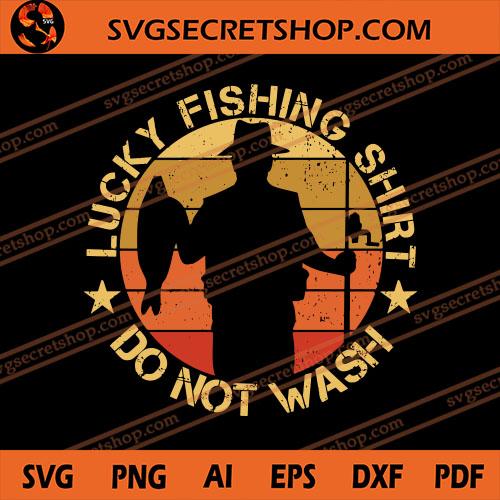Lucky Fishing Shirt Do Not Wash Svg Fishing Svg