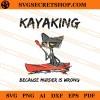 Kayaking Because Murder Is Wrong SVG