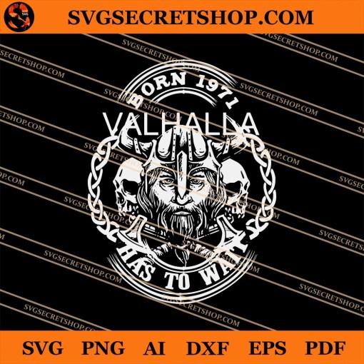 Viking Born 1971 Valhalla Has To Wait SVG