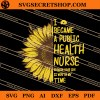 I Became A Public Health Nurse Because Your Life Is Worth My Time SVG
