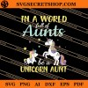 In A World Full Of Aunts Be A Unicorn Aunt SVG