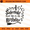 Solemnly Swear That It's My Birthday SVG