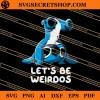 Stitch Let's Be Weirdos SVG