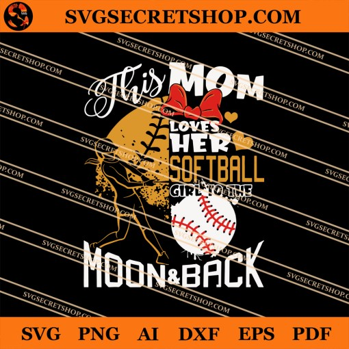 This Mom Loves Her Softball Girl To The Moon And Back SVG