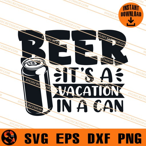 Beer Its A Vacation In A Can SVG