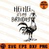 Hei Hei It Is My Birthday SVG