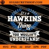 It Is A Hawkins Thing You Would Not Understand SVG