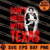 Leatherface Do Not Mess With Texas SVG