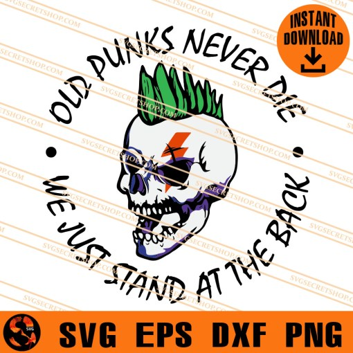 Old Punks Never Die We Just Stand At The Back SVG