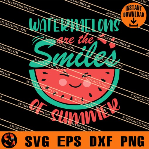 Watermelons Are The Smiles Of Summer SVG