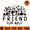 You ve Got A Friend In Me SVG
