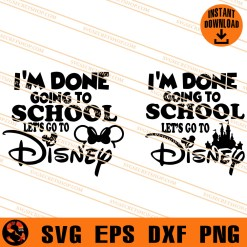 I Am Done Going To School Lets Go To Disney SVG